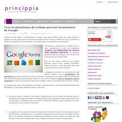 Crea tu plataforma de trabajo para tus formularios de Google