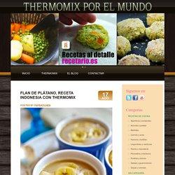 Flan de plátano, receta indonesia con Thermomix « Thermomix en el mundo