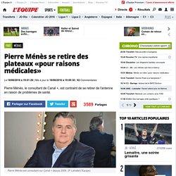 Médias - Pierre Ménès se retire des plateaux «pour raisons médicales»