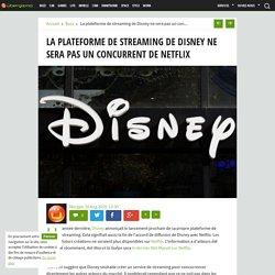 La plateforme de streaming de Disney ne sera pas un concurrent de Netflix - Ubergizmo France