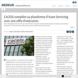 CACEIS complète sa plateforme d'Asset Servicing avec une offre d'exécution - Merkur - CorporateNews