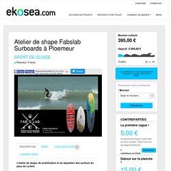 Atelier de shape Fabslab Surboards à Ploemeur - Ekosea - Plateforme de crowdfunding dédiée à la mer et à l'écologie