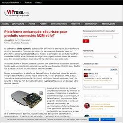 Plateforme embarquée sécurisée pour produits connectés M2M et IoT - VIPress.net