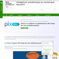 Gérer et utiliser la plateforme Pix Orga de son établissement