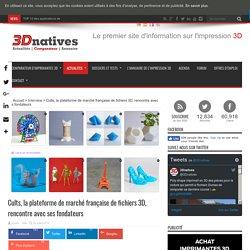 Cults, la plateforme de marché française de fichiers 3D, rencontre avec ses fondateurs