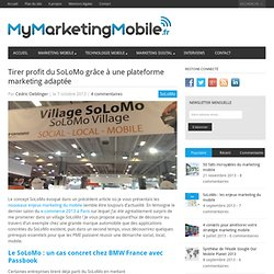Tirer profit du SoLoMo grâce à une plateforme marketing adaptée - My Marketing Mobile