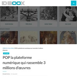 POP la plateforme numérique qui rassemble 3 millions d'œuvres