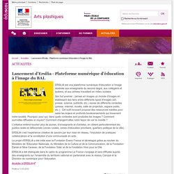 Lancement d'Ersilia - Plateforme numérique d'éducation à l'image du BAL-Arts plastiques-Éduscol