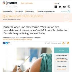 L'Inserm lance une plateforme d'évaluation des candidats vaccins contre le Covid-19 pour la réalisation d'essais de qualité à grande échelle