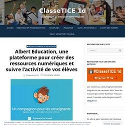 Albert Education, une plateforme pour créer des ressources numériques et suivre l'activité de vos élèves – ClasseTICE 1d