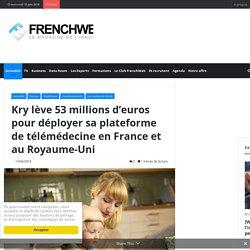 Kry lève 53 millions d'euros pour déployer sa plateforme de télémédecine en France et au Royaume-Uni