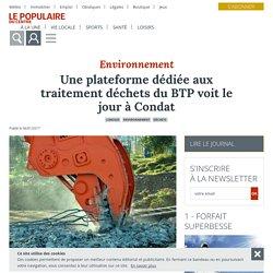 Une plateforme dédiée aux traitement déchets du BTP voit le jour à Condat - Limoges (87000) - Le Populaire du Centre