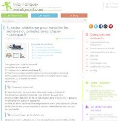 Superbe plateforme pour travailler les matières du primaire avec classe-numerique.fr