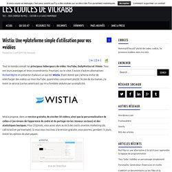 Wistia: Une #plateforme simple d'utilisation pour vos #vidéos – Les Codices de Vicrabb
