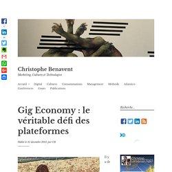 Gig Economy : le véritable défi des plateformes – Christophe Benavent