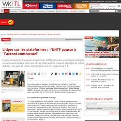 """Litiges plateformes - UNTF """"accord contractuel chargeur/transporteur"""