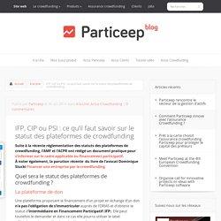 IFP, CIP ou PSI : ce qu'il faut savoir sur le statut des plateformes de crowdfunding - Particeep Blog
