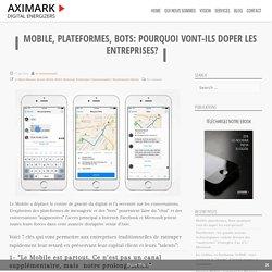 Mobile, plateformes, bots: pourquoi vont-ils doper les entreprises? - AXIMARK - DIGITAL ENERGIZERS