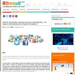 Twitter, Facebook, réseaux sociaux et plateformes : un espace informationnel à réguler d'urgence ?