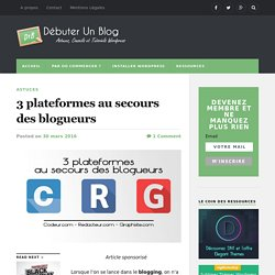 3 plateformes au secours des blogueurs - Débuter Un Blog