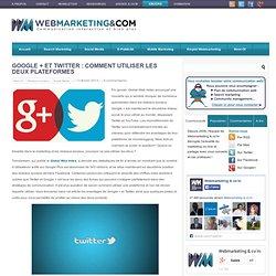 Google + et Twitter : comment utiliser les deux plateformes