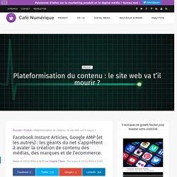 Plateformisation du contenu : le site web va t'il mourir ?