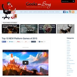 Top 10 NEW Platform Games of 2015Geeks are Sexy Technology News