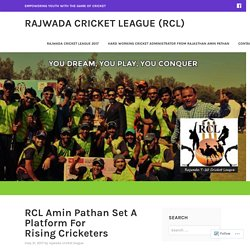 RCL Amin Pathan Set A Platform For Rising Cricketers – Rajwada Cricket League (RCL)