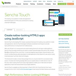 Mobile App Development Framework. JavaScript and HTML5. Download Sencha Touch Free.