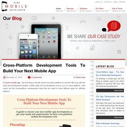 Cross-Platform Development Tools To Build Your Next Mobile App