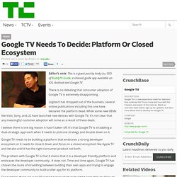 Google TV Needs To Decide: Platform Or Closed Ecosystem