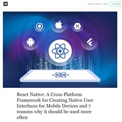 React Native: A Cross Platform Framework for Creating Native User Interfaces for Mobile Devices and 7 reasons why it should be used more often