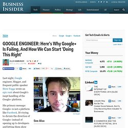 "Google Engineer: Here's Why Google+ Is Failing, And How We Can Start ""Doing This Right"""