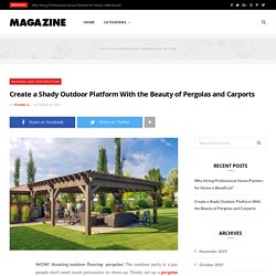 Create a Shady Outdoor Platform With the Beauty of Pergolas and Carports - Find Your Business
