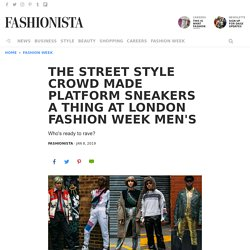 The Street Style Crowd Made Platform Sneakers a Thing at London Fashion Week Men's