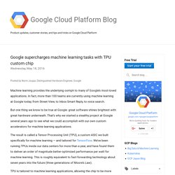 Google Cloud Platform Blog: Google supercharges machine learning tasks with TPU custom chip