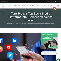 Turn Today Top Social Media Platforms into Business Marketing Channels