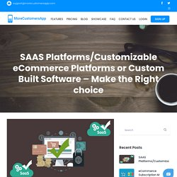 SAAS Platforms/Customizable eCommerce Platforms or Custom Built Software - Make the Right choice