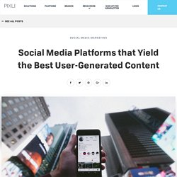Social Media Platforms that Yield the Best User-Generated Content - The Pixlee Blog