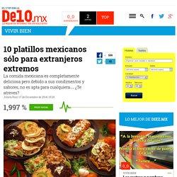 10 platillos mexicanos sólo para extranjeros extremos