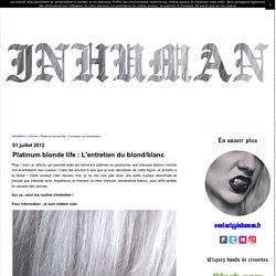 Platinum blonde life : L'entretien du blond/blanc - INHUMAN