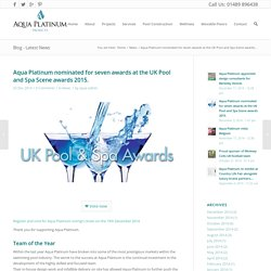 Aqua Platinum nominated for seven awards at the UK Pool and Spa Scene awards 2015. - Aqua Platinum