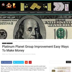 Platinum Planet Group Improvement Easy Ways To Make Money