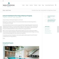 Aqua Platinum's Best Swimming Pool Projects