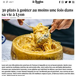 30 plats à goûter au moins une fois dans sa vie à Lyon