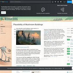 reality check - Plausibility of Mushroom Buildings - Worldbuilding Stack Exchange