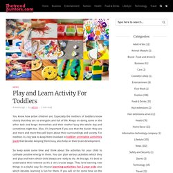 Play and Learn Activity For Toddlers
