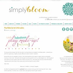 Simply Bloom {the blog}: Play Make-Up for Little Ladies