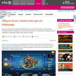 «Play tu Cure»: mucho más que un videojuego - Noticias educ