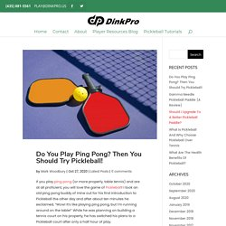 Do You Play Ping Pong? Then You Should Try Pickleball!